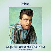 Fabian - Singin' the Blues And Other Hits (All Tracks Remastered)