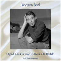 Jacques Brel - Quand On N' A Que L' Amour / La Bastille (All Tracks Remastered)