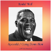 Howlin' Wolf - Spoonful / Going Down Slow (All Tracks Remastered)