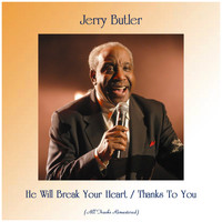 Jerry Butler - He Will Break Your Heart / Thanks To You (All Tracks Remastered)