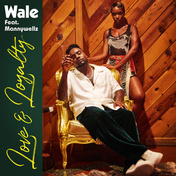 Wale - Love & Loyalty (feat. Mannywellz)