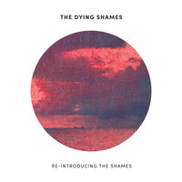 The Dying Shames - Re-Introducing The Shames (2019 Remastered)
