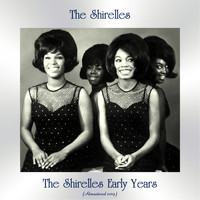 The Shirelles - The Shirelles Early Years (All Tracks Remastered)