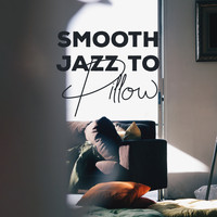 Instrumental - Smooth Jazz to Pillow: Jazz Lounge, Mellow Jazz to Calm Down, Deep Relax, Classical Jazz 2019