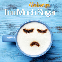 Melounge - Too Much Sugar (Radio Edit)