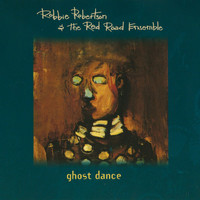 Robbie Robertson & The Red Road Ensemble - Ghost Dance