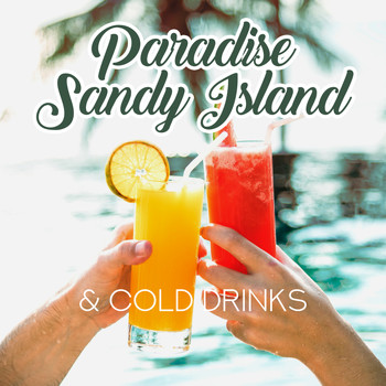 The Cocktail Lounge Players - Paradise Sandy Island & Cold Drinks: Relax on the Beach, Relaxing and Calming Ambient Melodies, Chillout Music