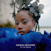 Denai Moore / - To The Brink