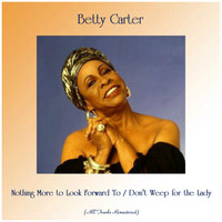 Betty Carter - Nothing More to Look Forward To / Don't Weep for the Lady (All Tracks Remastered)