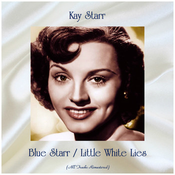 Kay Starr - Blue Starr / Little White Lies (Remastered 2019)
