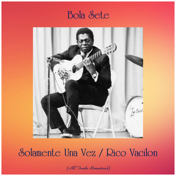 Bola Sete - Solamente Una Vez / Rico Vacilon (All Tracks Remastered)