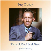 Bing Crosby - 'Deed I Do / Heat Wave (All Tracks Remastered)
