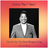 "Bobby ""Blue"" Bland - Cry Cry Cry / I've Been Wrong so Long (All Tracks Remastered)"