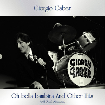 Giorgio Gaber - Oh bella bambina and other hits (All tracks remastered)
