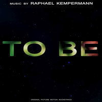 Raphael Kempermann - To Be (Original Motion Picture Soundtrack)