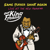 Same Player Shoot Again / - Our King Freddie (Live at the New Morning)