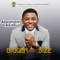 Abraham Akatu - Bigger Than Size