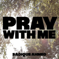 Sadique Ahmed / - Pray With Me