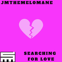 Jmthemelomane - Searching for Love