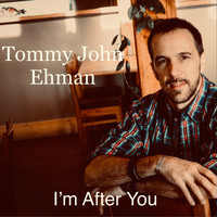 Tommy John Ehman - I'm After You