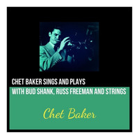 Chet Baker - Chet Baker Sings and Plays (With Bud Shank, Russ Freeman and Strings)