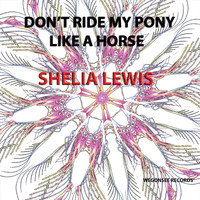Sheila Lewis - Don't Ride My Pony Like a Horse