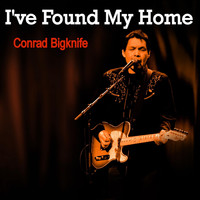 Conrad Bigknife - I've Found My Home