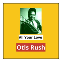 Otis Rush - All Your Love