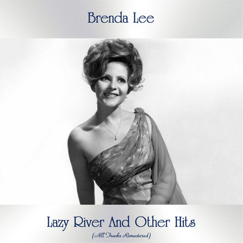 Brenda Lee - Lazy River And Other Hits (All Tracks Remastered)