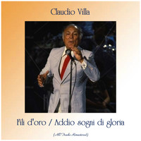 Claudio Villa - Fili d'oro / Addio sogni di gloria (All Tracks Remastered)