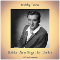 Bobby Darin - Bobby Darin Sings Ray Charles (All Tracks Remastered)