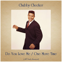 Chubby Checker - Do You Love Me / One More Time (All Tracks Remastered)