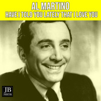 Al Martino - Have I Told You Lately That I Love You