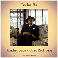 Carolina Slim - Pleading Blues / Come Back Baby (Remastered 2019)