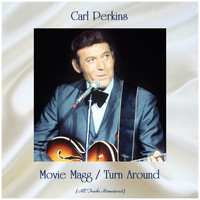 Carl Perkins - Movie Magg / Turn Around (All Tracks Remastered)