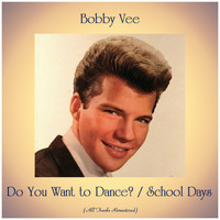 Bobby Vee - Do You Want to Dance? / School Days (All Tracks Remastered)