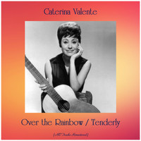 Caterina Valente - Over the Rainbow / Tenderly (All Tracks Remastered)