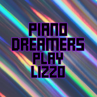Piano Dreamers - Piano Dreamers Play Lizzo (Instrumental)