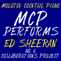 Molotov Cocktail Piano - MCP Performs Ed Sheeran: No. 6 Collaborations Project (Instrumental)
