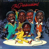 The Persuasions - I Just Want To Sing With My Friends