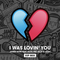 James Hype - I was Lovin' You (feat. Dots Per Inch & Ayak) (VIP Mix)