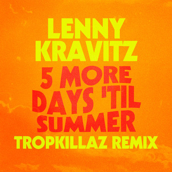 Lenny Kravitz - 5 More Days 'Til Summer (Tropkillaz Remix)