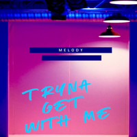 Melody - Tryna Get with Me