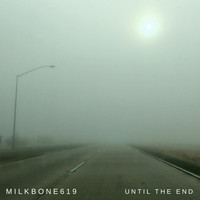 Milkbone619 - Until the End (Explicit)
