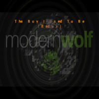 Modern Wolf - The Boy I Used to Be (Redux)