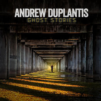 Andrew Duplantis - Ghost Stories