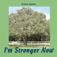 Kristen Logsdon - I'm Stronger Now