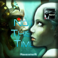 Reactor - Not This Time