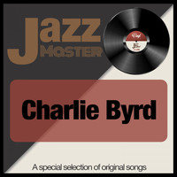 Charlie Byrd - Jazz Master (A Special Selection of Original Songs)
