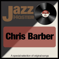 Chris Barber - Jazz Master (A Special Selection of Original Songs)